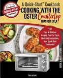 Cooking with the Oster Countertop Toaster Oven  A Quick Start Cookbook