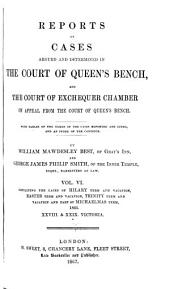 Reports of Cases Argued and Determined in the Court of Queen's Bench: And the Court of Exchequer Chamber on Appeal from the Court of Queen's Bench [1861-1869] By William Mawdesley Best ... and George James Philip Smith, Volume 6