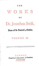 The Works of Dr. Jonathan Swift ...: Accurately Revised ... Adorned with Copper-plates; with Some Account of the Author's Life, and Notes Historical and Explanatory, Volume 3
