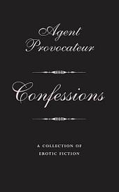 Agent Provocateur: Confessions: A Collection of Erotic Fiction