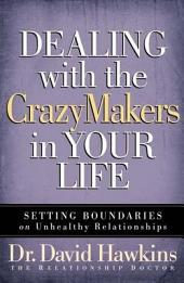 Dealing with the CrazyMakers in Your Life: Setting Boundaries on Unhealthy Relationships