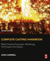 Complete Casting Handbook: Metal Casting Processes, Metallurgy, Techniques and Design, Edition 2