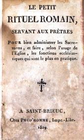 Le Petit Rituel Romain servant aux Prêtres pour bien administer les Sacrements, et faire, selon l'usage de l'église, les fonctions ecclésiastiques qui sont le plus en pratique