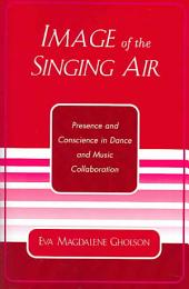 Image of the Singing Air: Presence and Conscience in Dance and Music Collaboration