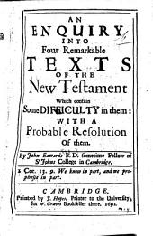 An Enquiry Into Four Remarkable Texts of the New Testament: Which Contain Some Difficulty in Them: with a Probable Resolution of Them
