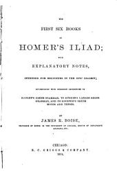 The First Six Books of Homer's Iliad, with Explanatory Notes,intended for Beginners in the Epic Dialect