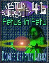 Vestigial Surreality: 46: Fetus in Fetu