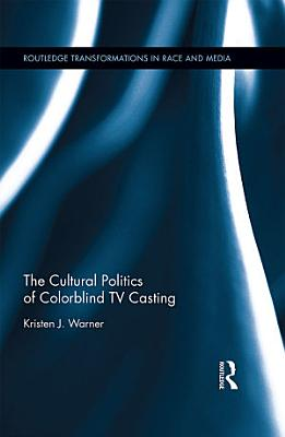 The Cultural Politics of Colorblind TV Casting
