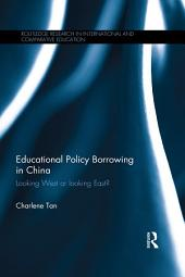Educational Policy Borrowing in China: Looking West or looking East?
