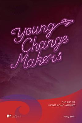 Young Change Makers The Rise of Hong Kong Airlines