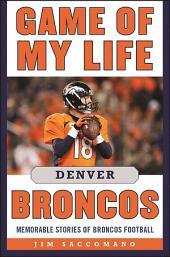 Game of My Life Denver Broncos: Memorable Stories of Broncos Football