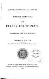 GPlátwnos@ Parmenídys@. The Parmenides of Plato, with intr., analysis and notes by T. Maguire