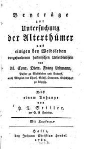 Beyträge zur Untersuchung der Alterthümer aus einigen bey Welbsleben vorgefundenen heidnischen Überbleibseln