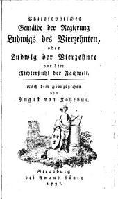 Philosophisches Gemälde der Regierung Ludwigs des Vierzehnten: oder Ludwig der Vierzehnte vor dem Richterstuhl der Nachwelt