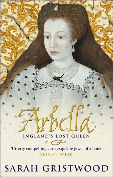 Download Arbella  England s Lost Queen Book