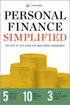 Personal Finance Simplified  The Step by Step Guide for Smart Money Management