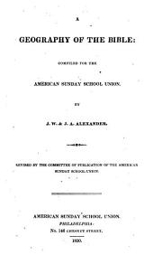 A geography of the Bible: compiled for the American Sunday School Union