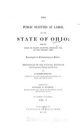 The public statutes at large, of the state of Ohio: from the close of Chase's statutes, February, 1833, to the present time : with references to the judicial decisions construing those statutes, and a supplement containing all laws passed prior to February 1833, which are now in force, Volume 1