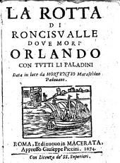 La rotta di Roncisualle doue mori' Orlando con tutti li paladini data in luce da Hortentio Maraschino padouano