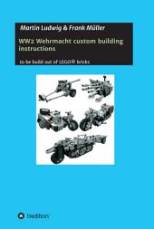 WW2 Wehrmacht custom building instructions: to be build out of LEGO