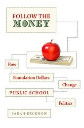 Follow the Money: How Foundation Dollars Change Public School Politics