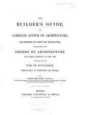 The Builder's Guide: Or, Complete System of Architecture