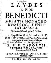 Laudes S.P.N. Benedicti abbatis monachorum in occidente patriarchae, eiusque sanctissimae regulae et ordinis: ex disquisitionibus monasticis Benedicti Haeffteni ... concinnatae