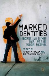 Marked Identities: Narrating Lives between Social Labels and Individual Biographies