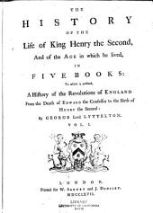 The History of the Life of King Henry the Second, and of the Age in which He Lived: In Five Books: to which is Prefixed a History of the Revolutions of England from the Death of Edward the Confessor to the Birth of Henry the Second, Volumes 1-2