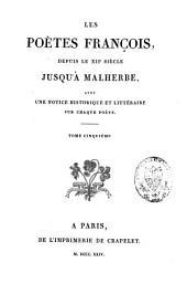 Les poètes françois depuis le XIIe siècle jusqu'à Malherbe avec une notice historique et littéraire sur chaque poète: Volume5