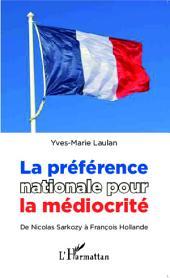 La préférence nationale pour la médiocrité: De Nicolas Sarkozy à François Hollande