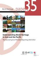 Understanding World Heritage in Asia and the Pacific     N   35     The Second Cycle of Periodic Reporting 2010 2012 PDF