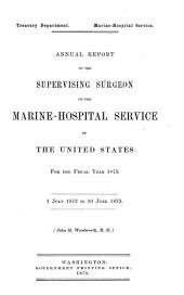 Annual report of the Supervising Surgeon-General of the Marine Hospital Service of the United States: for the fiscal year ... 1873