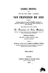 Galería seráfica, o sea, Vida del gran padre y patriarca San Francisco de Asis