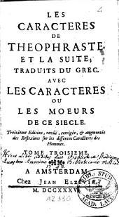 Les caractères de Théophraste: et la suite, traduite du grec. Avec Les caractères, ou les moeurs de ce siècle, Volume3