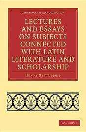 Lectures and Essays on Subjects Connected with Latin Literature and Scholarship PDF