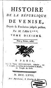 Histoire De La République De Venise: Depuis sa Fondation jusqu'à présent. 10