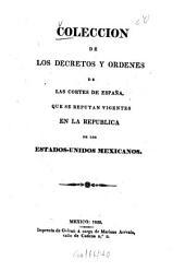 Coleccion de los decretos y ordenes de las Cortes de España: que se reputan vigentes en la republica de los Estados-Unidos Mexicanos