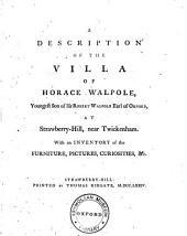 A Description of the Villa of Horace Walpole, Youngest Son of Sir Robert Walpole Earl of Orford, at Strawberry-Hill, Near Twickenham: With an Inventory of the Furniture, Pictures, Curiosities, &c..