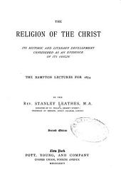The Religion of the Christ: Its Historic and Literary Development Considered as an Evidence of Its Origin; the Bampton Lectures for 1874