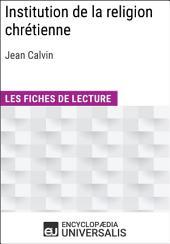 Institution de la religion chrétienne de Jean Calvin: Les Fiches de lecture d'Universalis