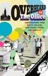 Overheard in the Office: Conversations from Water Coolers, Conference Rooms, and Cubicles