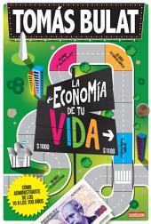 La economía de tu vida: Cómo administrarte de los 10 a los 100 años