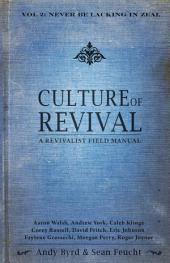 Culture of Revival: A Revivalist Field Manual: Never Be Lacking in Zeal