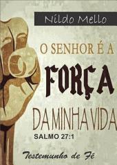 O Senhor é A Força Da Minha Vida