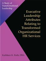Executive Leadership Attributes Relating To Transformed Organizational Human Resource Services
