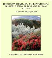 The Heart's Secret; Or, the Fortunes of a Soldier: A Story of Love and the Low Latitudes
