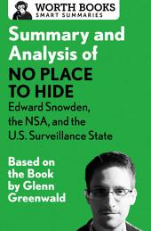 Summary and Analysis of No Place to Hide: Edward Snowden, the NSA, and the U.S. Surveillance State: Based on the Book by Glenn Greenwald