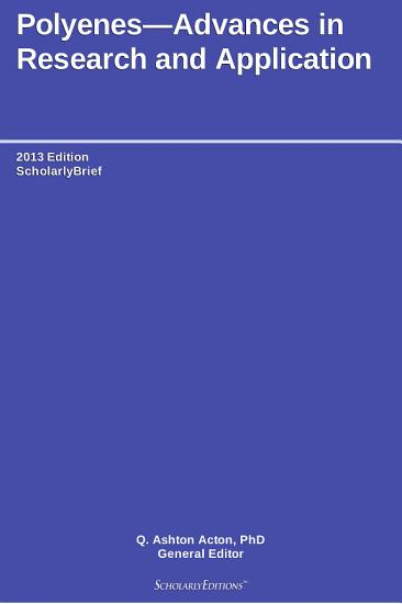 Polyenes   Advances in Research and Application  2013 Edition PDF