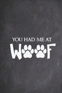 You Had Me at Woof - Funny Dog Puppy Pet Animal Lover Shirt Journal
